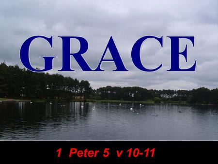 1 Peter 5 v 10-11. 2Cor 9:8 2Cor 9:8 And God is able to make all grace abound toward you; that ye, always having all sufficiency in all things, may abound.