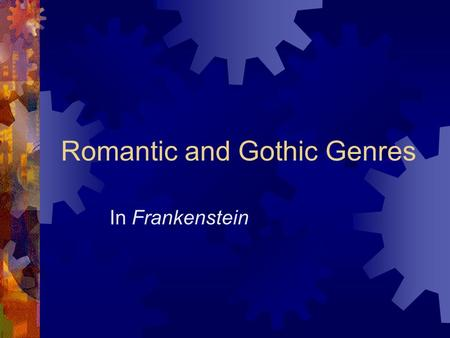 Romantic and Gothic Genres In Frankenstein. Romanticism Definition:  A movement of the eighteenth and nineteenth centuries  Marked the reaction in literature,