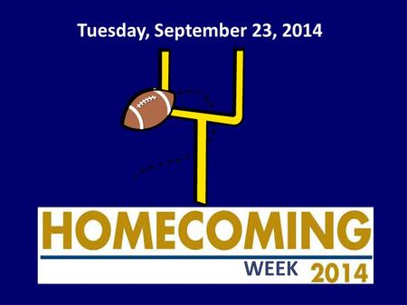 Tuesday, September 23, 2014 WEEK. Homecoming 2014 is here! Homecoming Tickets are still on sale all this week. They are $13 and on sale in Mrs. Houston's.