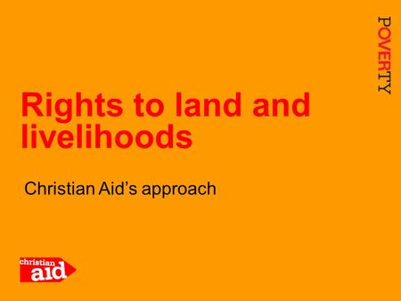 1 Christian Aid's approach Rights to land and livelihoods.