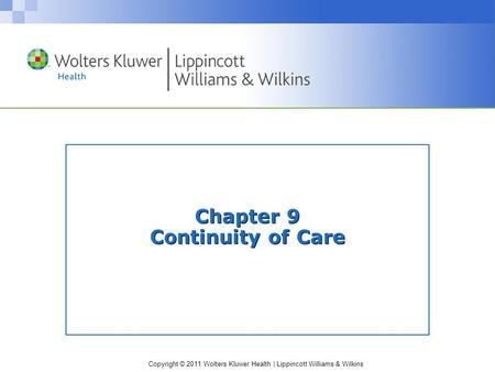 Copyright © 2011 Wolters Kluwer Health | Lippincott Williams & Wilkins Chapter 9 Continuity of Care.