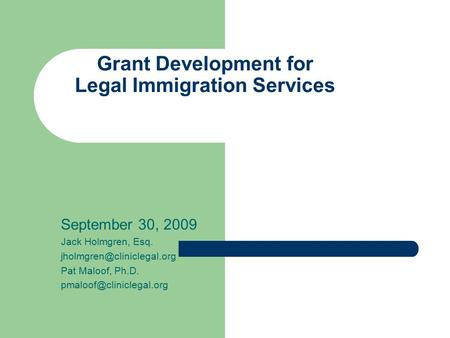 Grant Development for Legal Immigration Services September 30, 2009 Jack Holmgren, Esq. Pat Maloof, Ph.D.
