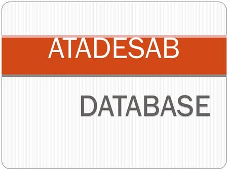 ATADESAB. BATLE CORDER DLEIF Lesson objectives In this lesson you will learn some basic database terms and learn how a database is created.