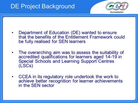 DE Project Background Department of Education (DE) wanted to ensure that the benefits of the Entitlement Framework could be fully realised for SEN learners.
