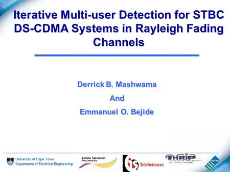 Iterative Multi-user Detection for STBC DS-CDMA Systems in Rayleigh Fading Channels Derrick B. Mashwama And Emmanuel O. Bejide.