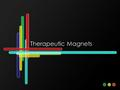 Therapeutic Magnets. © 2005 – FA Davis Description Low-power magnets are placed on the patient's body Static magnetic fields affect the tissues Normal.