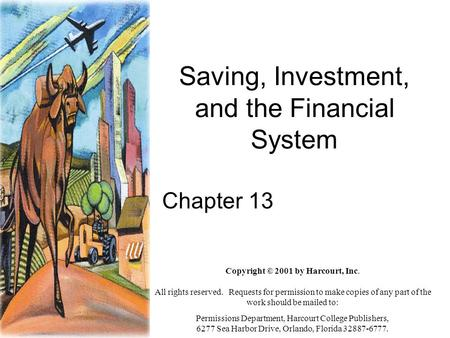 Saving, Investment, and the Financial System Chapter 13 Copyright © 2001 by Harcourt, Inc. All rights reserved. Requests for permission to make copies.