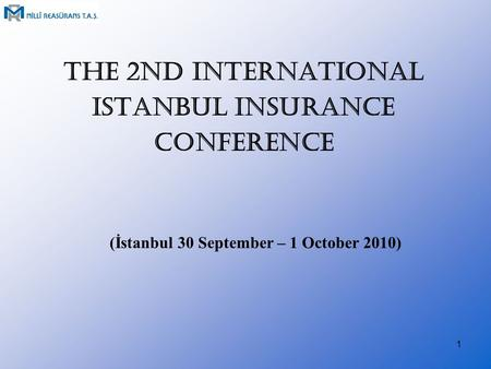 THE 2ND INTERNATIONAL ISTANBUL INSURANCE CONFERENCE (İstanbul 30 September – 1 October 2010) 1.