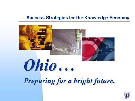 Success Strategies for the Knowledge Economy Preparing for a bright future. Ohio...