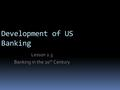 Development of US Banking Lesson 2.3 Banking in the 20 th Century.