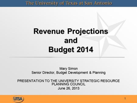 Revenue Projections and Budget 2014 Mary Simon Senior Director, Budget Development & Planning PRESENTATION TO THE UNIVERSITY STRATEGIC RESOURCE PLANNING.