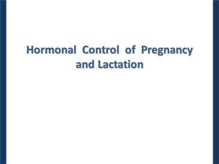 Hormonal Control of Pregnancy and Lactation. Dr. M. Alzaharna (2014) Early Embryonic Development After fertilization, the embryo spends the first four.