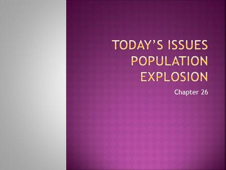 Chapter 26.  Why would a population increase of only 2 percent lead to a population explosion in India?  India already has a billion people.  In 40.