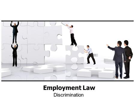 Discrimination Employment Law. Protected Groups Can you name them? 1.Age (over 40) 2.Disability 3.Race / Color 4.Sex 5.Religion 6.National Origin 7.Pregnancy.