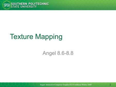 Texture Mapping Angel 8.6-8.8 Angel: Interactive Computer Graphics5E © Addison-Wesley 2009 1.