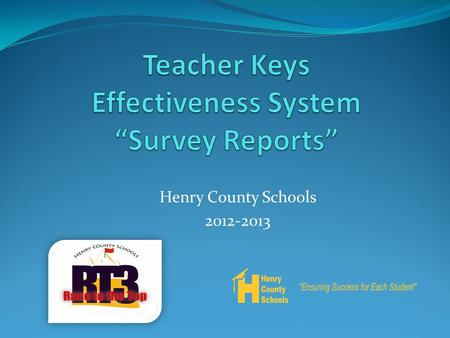 Henry County Schools 2012-2013. Survey Reports Steps.