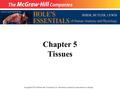 Copyright © The McGraw-Hill Companies, Inc. Permission required for reproduction or display. Chapter 5 Tissues.