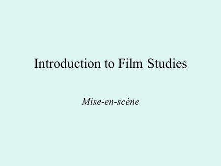 Introduction to Film Studies Mise-en-scène. Lens: Depth of Field and Focus Faster film stock, wider-angle lens, more intense lighting yield a greater.