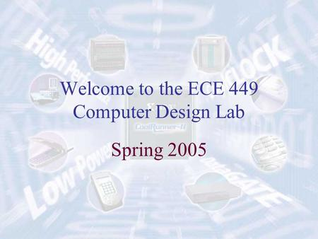 Welcome to the ECE 449 Computer Design Lab Spring 2005.