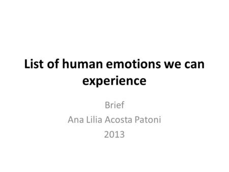 List of human emotions we can experience Brief Ana Lilia Acosta Patoni 2013.