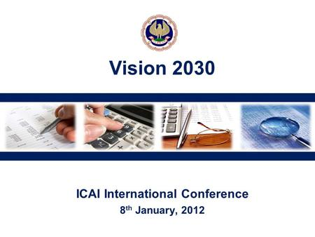 ICAI International Conference 8 th January, 2012 Vision 2030.