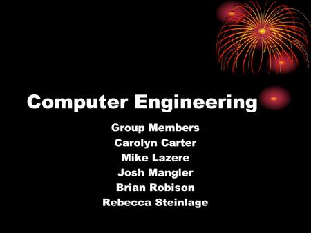 Computer Engineering Group Members Carolyn Carter Mike Lazere Josh Mangler Brian Robison Rebecca Steinlage.