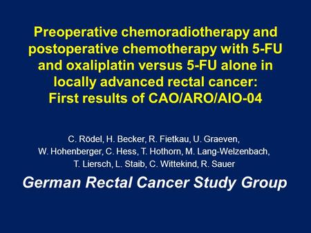 Preoperative chemoradiotherapy and postoperative chemotherapy with 5-FU and oxaliplatin versus 5-FU alone in locally advanced rectal cancer: First results.