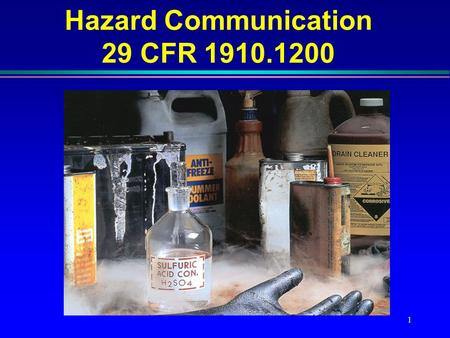 1 Hazard Communication 29 CFR 1910.1200. 2 Introduction l What is Hazard Communication? l Why are we doing it? l What do we have to do?