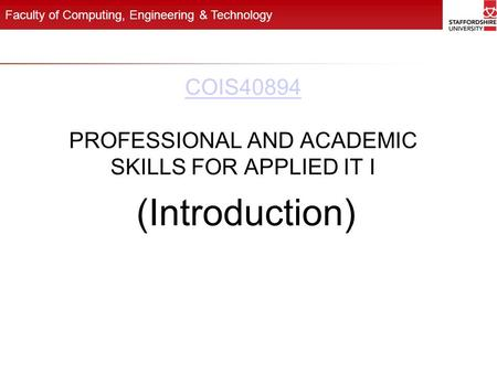 Faculty of Computing, Engineering & Technology COIS40894 COIS40894 PROFESSIONAL AND ACADEMIC SKILLS FOR APPLIED IT I (Introduction)