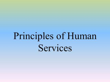 Principles of Human Services. What is this class all about?