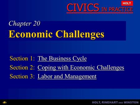 HOLT, RINEHART AND WINSTON1 CIVICS IN PRACTICE HOLT Chapter 20 Economic Challenges Section 1:The Business Cycle The Business CycleThe Business Cycle Section.