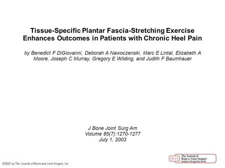 Tissue-Specific Plantar Fascia-Stretching Exercise Enhances Outcomes in Patients with Chronic Heel Pain by Benedict F DiGiovanni, Deborah A Nawoczenski,
