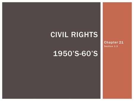 Chapter 21 Section 1-2 CIVIL RIGHTS 1950'S-60'S.  Plessy v. Ferguson 1896  Separate but equal did not violate 14 th ammendment  Jim Crow Laws = Separating.
