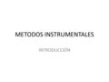 METODOS INSTRUMENTALES INTRODUCCIÓN. Classification of Analytical Methods Qualitative instrumental analysis is that measured property – indicates presence.