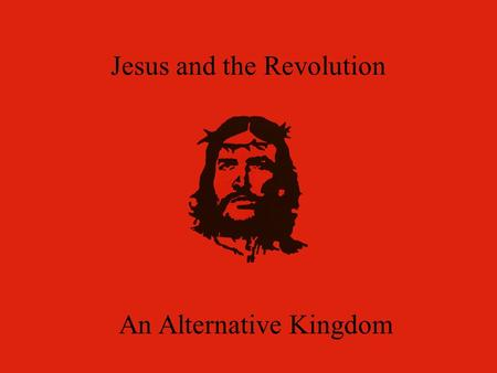 Jesus and the Revolution An Alternative Kingdom.