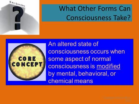 Copyright © Allyn & Bacon 2007 What Other Forms Can Consciousness Take? An altered state of consciousness occurs when some aspect of normal consciousness.