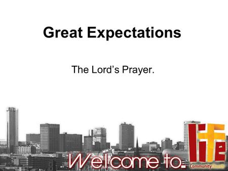 Great Expectations The Lord's Prayer.. Matthew 6:9-13 This, then, is how you should pray: 'Our Father in heaven, hallowed be your name, your kingdom come,