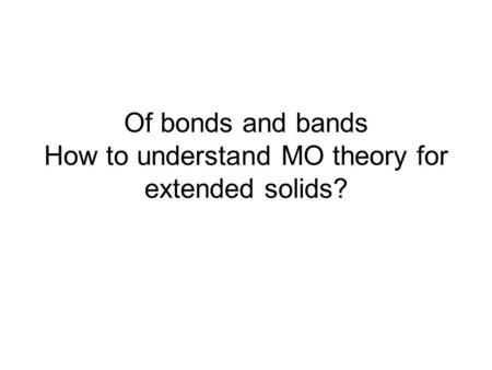 Of bonds and bands How to understand MO theory for extended solids?