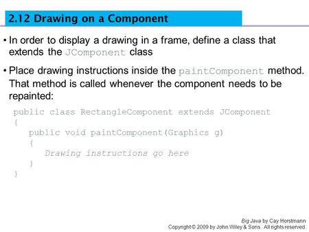 Big Java by Cay Horstmann Copyright © 2009 by John Wiley & Sons. All rights reserved. In order to display a drawing in a frame, define a class that extends.