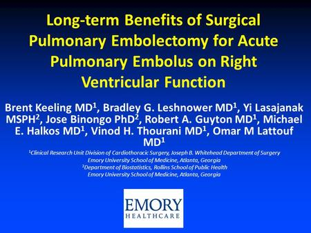 Long-term Benefits of Surgical Pulmonary Embolectomy for Acute Pulmonary Embolus on Right Ventricular Function Brent Keeling MD 1, Bradley G. Leshnower.