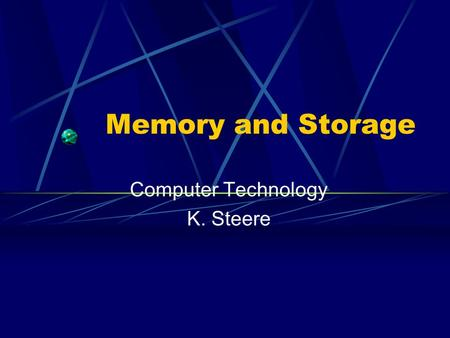 Memory and Storage Computer Technology K. Steere.