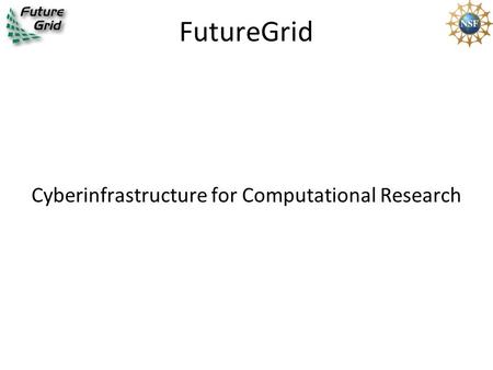FutureGrid Cyberinfrastructure for Computational Research.