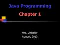 Mrs. Ulshafer August, 2013 Java Programming Chapter 1.