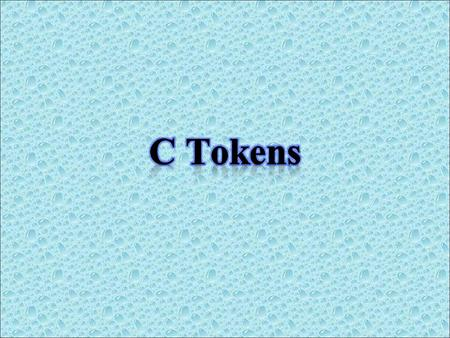 Characters and tokens Characters are the basic building blocks in C program, equivalent to 'letters' in English language Includes every printable character.