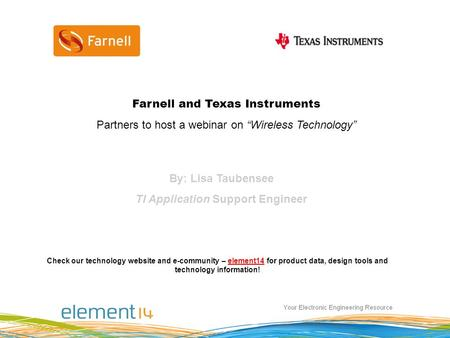Check our technology website and e-community – element14 for product data, design tools and technology information!element14 By: Lisa Taubensee TI Application.
