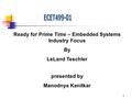1 Ready for Prime Time – Embedded Systems Industry Focus By LeLand Teschler presented by Manodnya Kanitkar.