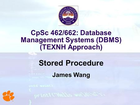 CpSc 462/662: Database Management Systems (DBMS) (TEXNH Approach) Stored Procedure James Wang.