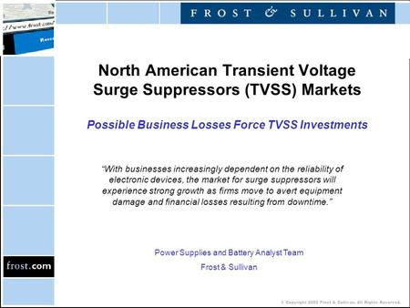 © Copyright 2002 Frost & Sullivan. All Rights Reserved. North American Transient Voltage Surge Suppressors (TVSS) Markets Possible Business Losses Force.