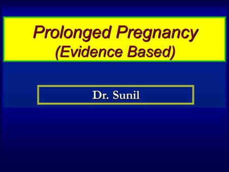 Prolonged Pregnancy (Evidence Based) Dr. Sunil. Prolonged pregnancy ( postterm pregnancy ) It is one that has lasted longer than 42 weeks or 294 days.