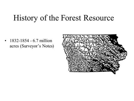 History of the Forest Resource 1832-1854 - 6.7 million acres (Surveyor's Notes)